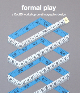 "white text on a grey background reads ""formal play: a CoLED workshop on ethnographic design"" with an artwork with a geometric arrangement of a blue and white measuring tape below"